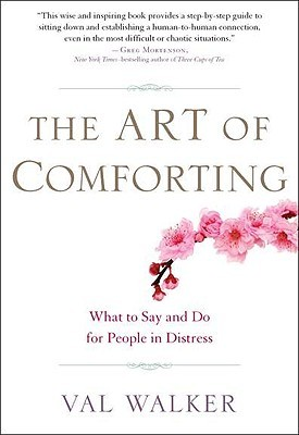 The Art of Comforting: What to Say and Do for People in Distress  by  Val Walker