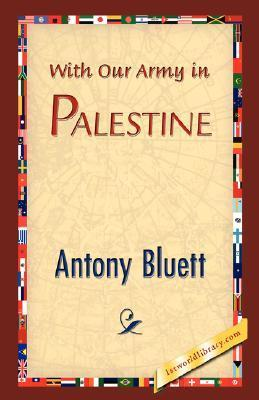 With Our Army in Palestine Antony Bluett