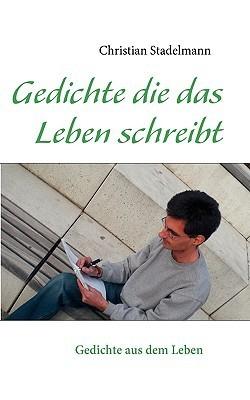 Gedichte Die Das Leben Schreibt Christian Stadelmann