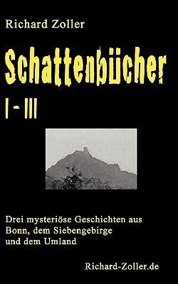Schattenbücher I-III: Mysteriöse Geschichten aus Bonn und dem Siebengebirge Richard Zöller