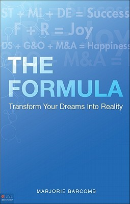 The Formula: Transform Your Dreams Into Reality Marjorie Barcomb