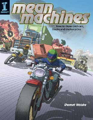 Mean Machines: How to Draw Cool Cars, Trucks & Motorcycles  by  Dermot Walshe