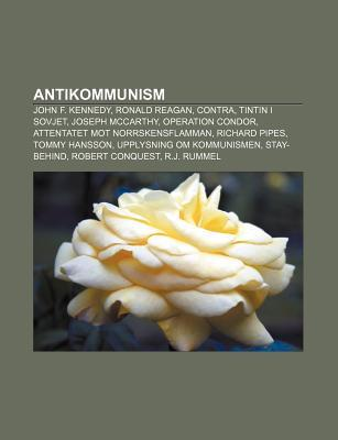 Antikommunism: John F. Kennedy, Ronald Reagan, Contra, Tintin I Sovjet, Joseph McCarthy, Operation Condor, Attentatet Mot Norrskensfl Source Wikipedia