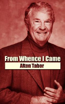 From Whence I Came  by  Alton Tabor