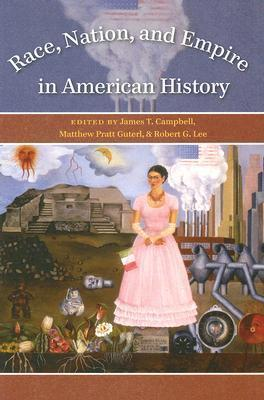 Race, Nation, and Empire in American History James T. Campbell