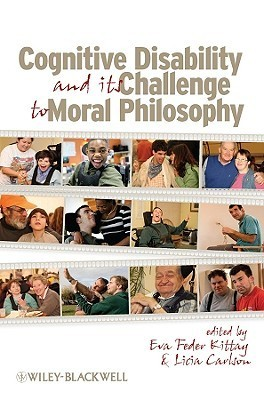 Cognitive Disability and Its Challenge to Moral Philosophy  by  Eva Feder Kittay