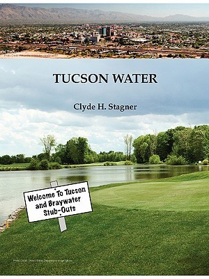 Tucson Water  by  Clyde H. Stagner