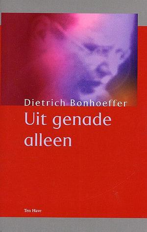 Uit genade alleen: Preken in Barcelona  by  Dietrich Bonhoeffer