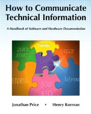 How to Communicate Technical Information: A Handbook of Software and Hardware Documentation Jonathan Price