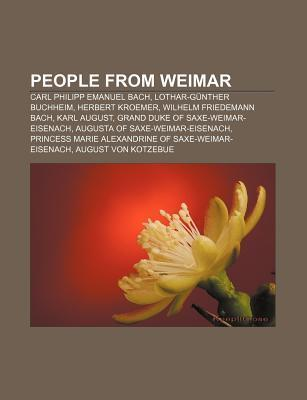 People from Weimar: Carl Philipp Emanuel Bach, Lothar-G Nther Buchheim, Herbert Kroemer, Wilhelm Friedemann Bach, Karl August NOT A BOOK