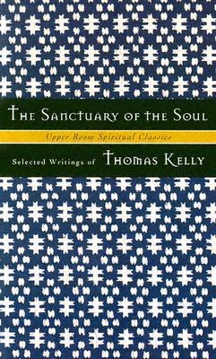 The Sanctuary of the Soul: Selected Writings  by  Thomas R. Kelly