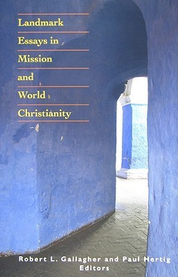 Landmark Essays in Mission and World Christianity  by  Robert L. Gallagher