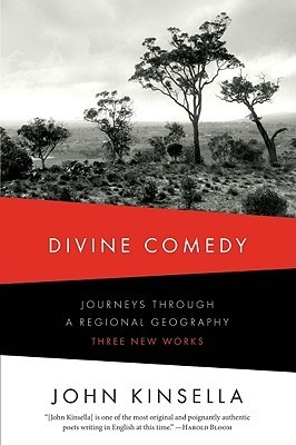 Divine Comedy: Journeys Through a Regional Geography: Three New Works John Kinsella