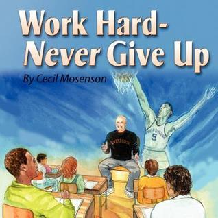Work Hard-Never Give Up Cecil Mosenson