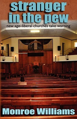 Stranger in the Pew - New Age-Liberal Churches Take Warning Monroe Williams