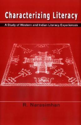 Characterizing Literacy: A Study of Western and Indian Literacy Experiences R. Narasimhan