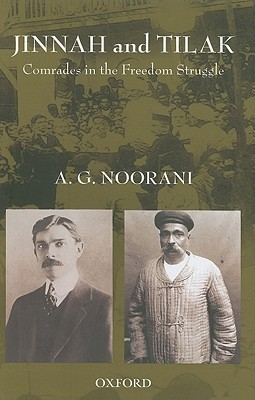 Jinnah and Tilak: Comrades in the Freedom Struggle Abdul Gafoor Abdul M. Noorani