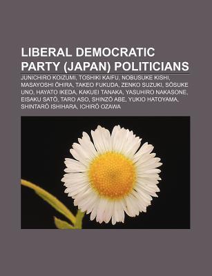 Liberal Democratic Party (Japan) Politicians: Junichiro Koizumi, Toshiki Kaifu, Nobusuke Kishi, Masayoshi Hira, Takeo Fukuda, Zenko Suzuki Source Wikipedia