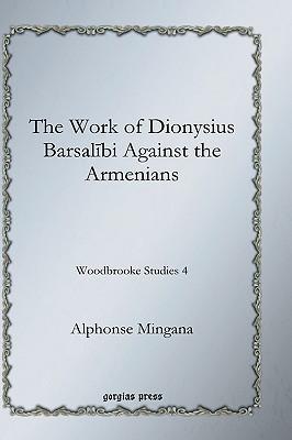 The Work of Dionysius Barsalibi Against the Armenians Alphonse Mingana