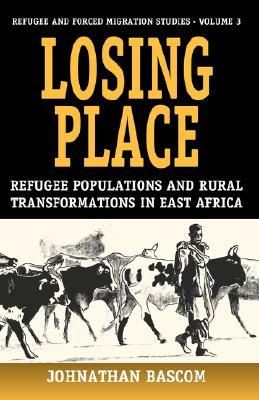 Losing Place: Refugee Populations and Rural Transformations in East Africa Johnathan Bascom