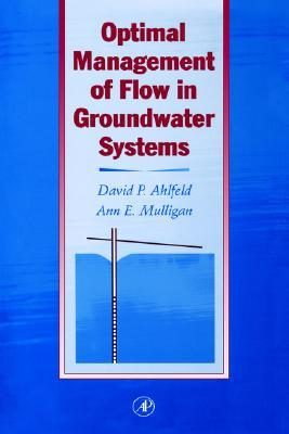 Optimal Management of Flow in Groundwater Systems: An Introduction to Combining Simulation Models and Optimization Methods  by  David P. Ahlfeld