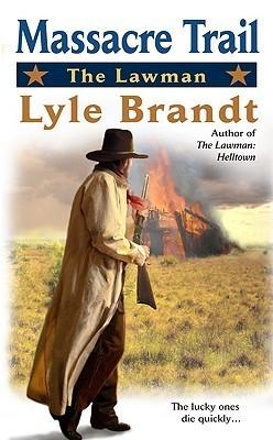 Massacre Trail (The Lawman, #4)  by  Lyle Brandt