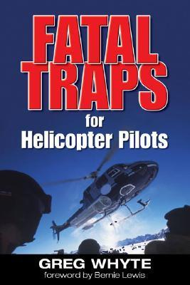 Fatal Traps for Helicopter Pilots Greg Whyte