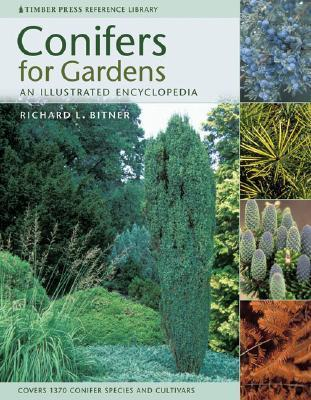 Conifers for Gardens: An Illustrated Encyclopedia  by  Richard L. Bitner