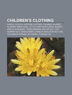 Childrens Clothing: Diaper, School Uniform, Leotard, Pajamas, Blanket Sleeper, Breeching, Little Lord Fauntleroy, Bonnet, Kkachi Durumagi Source Wikipedia