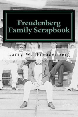 Freudenberg Family Scrapbook  by  Larry W. Freudenberg