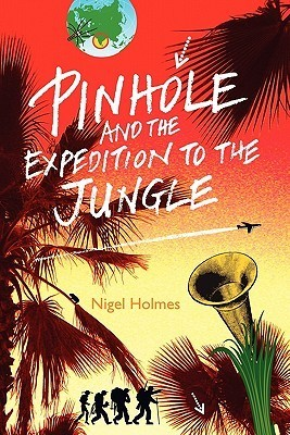 Pinhole and the Expedition to the Jungle  by  Nigel Holmes