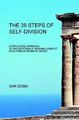 The 39 Steps of Self-Division: A Structural Approach to the Depiction of Internal Conflict in Six Famous Dramatic Works Sam Zebba