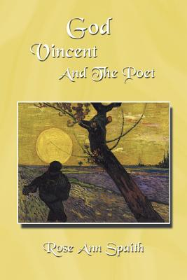 God Vincent And The Poet  by  Rose Ann Spaith