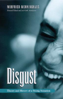 Disgust: The Theory and History of a Strong Sensation  by  Winfried Menninghaus