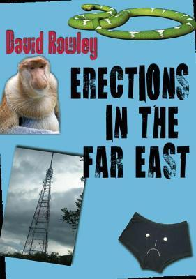 Erections in the Far East  by  David Rowley