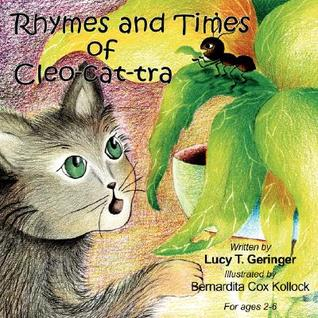 Rhymes and Times of Cleo-Cat-Tra  by  Lucy T. Geringer