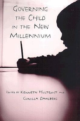 Governing the Child in the New Millennium Hultqvist Kenne