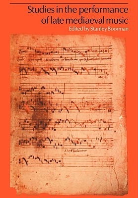 Studies in the Performance of Late Medieval Music Stanley Boorman