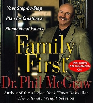 Family First: Your Step-By-Step Plan for Creating a Phenomenal Family Phillip C. McGraw