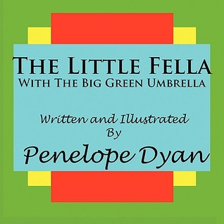 The Little Fella with the Big Green Umbrella Penelope Dyan