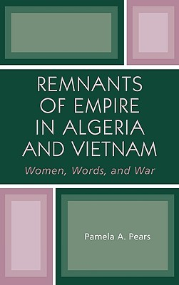 Remnants of Empire in Algeria and Vietnam: Women, Words, and War Pamela A. Pears