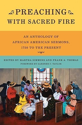 Preaching with Sacred Fire: An Anthology of African American Sermons, 1750 to the Present  by  Martha Simmons