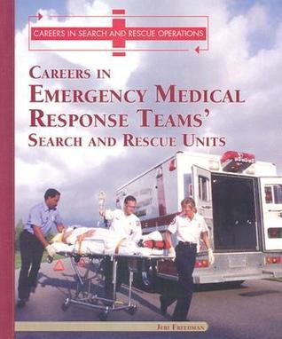 Careers in Emergency Medical Response Teams: Search and Rescue Units Jeri Freedman