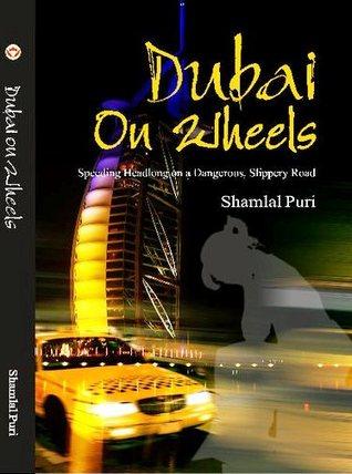 DUBAI ON WHEELS: Speeding Headlong on a Dangerous Slippery Road  by  Shamlal Puri