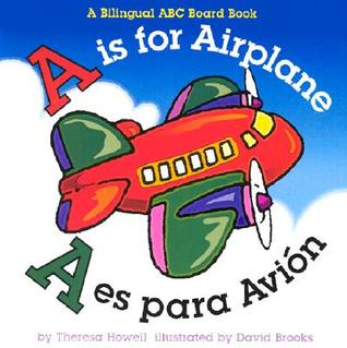 A is for Airplane / A es para Avion  by  Theresa Howell