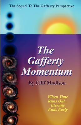 The Gafferty Momentum: The Sequel to the Gafferty Perspective Cliff Madison