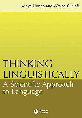 Thinking Linguistically: A Scientific Approach To Language  by  Maya Honda