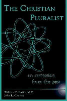 The Christian Pluralist: An Invitation from the Pew  by  William C. Buffie