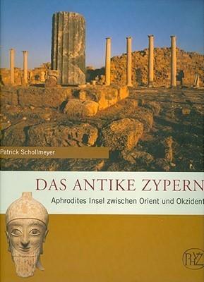 Das Antike Zypern: Aphrodites Insel Zwischen Orient Und Okzident  by  Patrick Schollmeyer