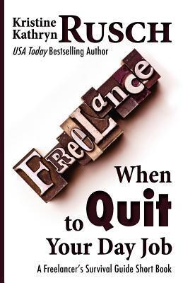 When to Quit Your Day Job: A Freelancers Survival Guide Short Book  by  Kristine Kathryn Rusch